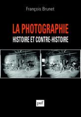 La photographie histoire et contre-histoire François Brunet
